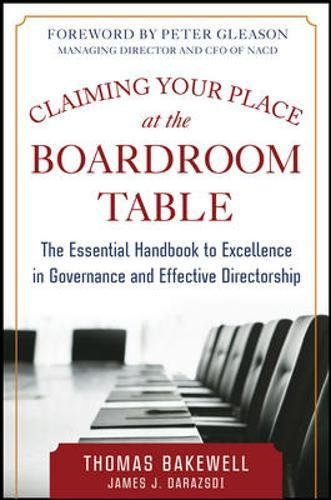 Claiming Your Place At The Boardroom Table: The Essential Handbook For Excellence In Governance And Effective Directorship (Business Books)