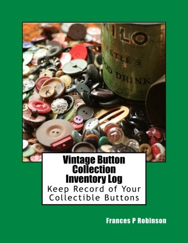 Vintage Button Collection Inventory Log: Keep track of your collectible Buttons in the Vintage Button Collection Inventory Log. Save up to 1000 Vintage Buttons in one convenient book.