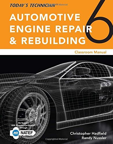 Today's Technician: Automotive Engine Repair & Rebuilding, Classroom Manual and Shop Manual (Today's Technician)