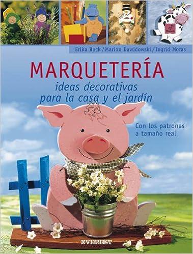 Marqueteria: Ideas Decorativas Para la Casa y el Jardin (Spanish Edition): Erika Bock, Marion Dawidowski, Ingrid Moras: 9788424187989: Amazon.com: Books