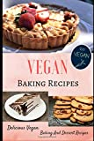 Vegan Baking Recipes: Delicious Vegan Baking And Dessert Recipes