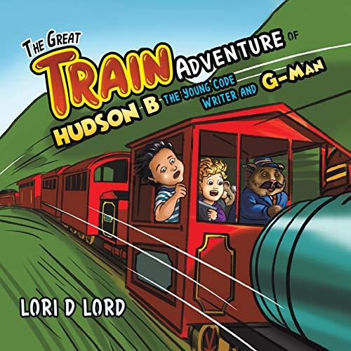 The Great Train Adventure of Hudson B the Young Code Writer and G-Man [D Lord, Lori] (Tapa Blanda)