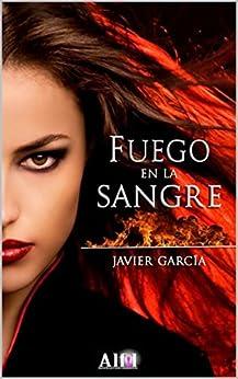 Fuego en la sangre (Spanish Edition) by [García, Javier]