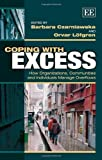 Coping with Excess: How Organizations, Communities and Individuals Manage Overflows by Barbara Czarniawska (2013-12-27)