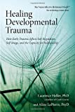 Healing Developmental Trauma, Laurence Heller and Aline Lapierre, 1583944893