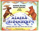 img - for Moose Racks, Bear Tracks, and Other Kid Snacks: Cooking with Kids Has Never Been So Easy! (PAWS IV) book / textbook / text book