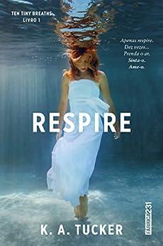 Respire (Ten Tiny Breaths Livro 1) por [Tucker, K. A.]