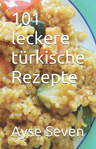 101 leckere türkische Rezepte (TÜRKISCH KOCHEN) (German Edition)