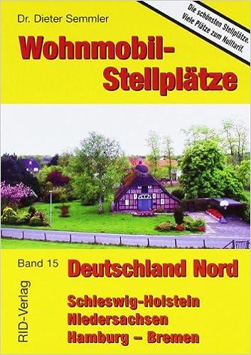 Wohnmobil Stellplatze Deutschland Nord Schleswig Holstein Hamburg Bremen Niedersachsen Amazon De Semmler Dieter Bucher