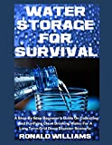 img - for Water Storage For Survival: A Step-By-Step Beginner's Guide On Collecting and Purifying Clean Drinking Water For A Long Term Grid Down Disaster Scenario book / textbook / text book