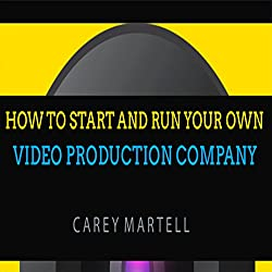 How to Start and Run Your Own Video Production Company