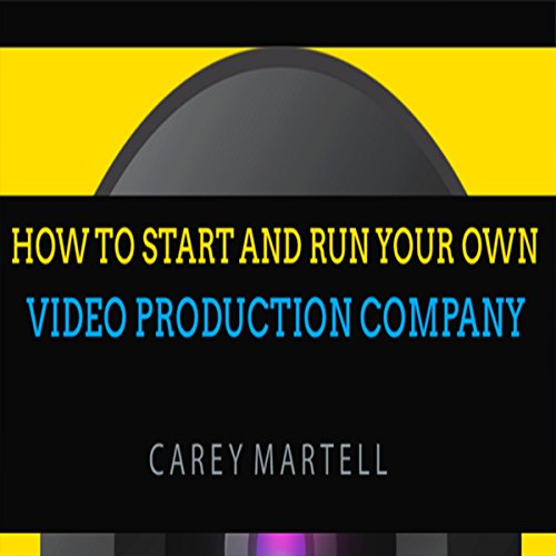 How to Start and Run Your Own Video Production Company (Run Video)