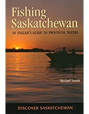 Fishing Saskatchewan: An Angler's Guide to Provincial Waters