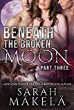 Beneath the Broken Moon: Part Three: Shifter/Vampire Romance