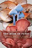 The Book of Fungi: A Life-Size Guide to Six Hundred Species from around the World