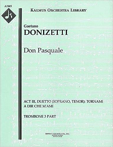 Ebooks descargar jar gratisDon Pasquale (Act III, Duetto (soprano, tenor): Tornami a dir che m'ami): Trombone 3 part (Qty 7) [A3465] (Literatura española) PDF B00UJ1V7YI