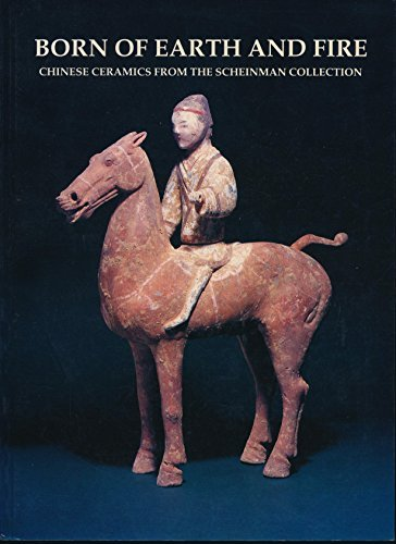 Born of Earth and Fire: Chinese Ceramics from the Scheinman Collection (Studies in Chinese Art and Archaeology)
