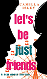 Let's Be Just Friends: A New Adult Novella