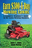 Earn $300 a Day Mowing Lawns, James T. Adams, 0988609908