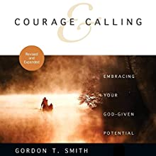 Courage and Calling: Embracing Your God-Given Potential Audiobook by Gordon T. Smith Narrated by Gregory St. John