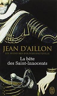 Les aventures d'Olivier Hauteville 03 : La bête des Saints-Innocents, Aillon, Jean d'