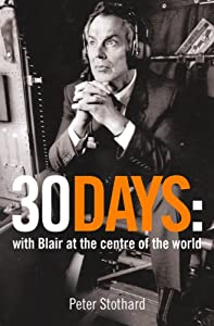 30 Days: A Month at the Heart of Blair's War (Text Only) by Peter Stothard