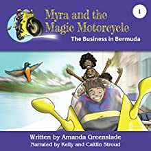 Myra and the Magic Motorcycle, Book 1: The Business in Bermuda Audiobook by Amanda Greenslade Narrated by Kelly Stroud, Caitlin Stroud