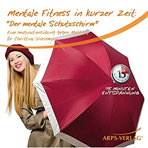 Der mentale Schutzschirm: Eine Imaginationsübung gegen Mobbing (Mentale Fitness in kurzer Zeit) Hörbuch