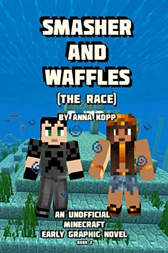 Smasher and Waffles: The Race: An Unofficial Minecraft Early Graphic Novel