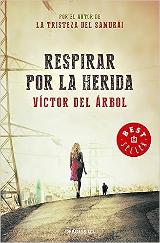 Respirar por la herida (BEST SELLER): Amazon.es: Victor del Árbol: Libros