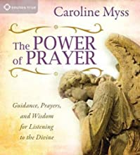 The Power of Prayer: Guidance, Prayers, and Wisdom for Listening to the Divine