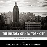 The World's Greatest Cities: The History of New York City |  Charles River Editors