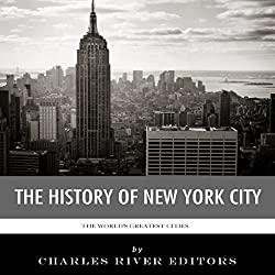 The World's Greatest Cities: The History of New York City