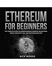 Ethereum for Beginners: The Complete Guide to Understanding Ethereum, Blockchain, Smart Contracts, ICOs, and Decentralized Apps