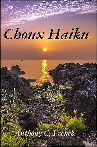 Anthony C. French - Choux Haiku