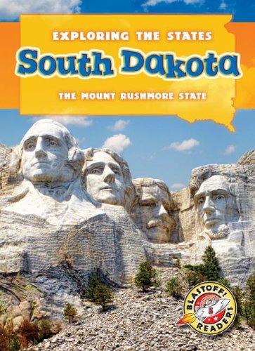South Dakota: The Mount Rushmore State (Exploring the States) (Exploring the States, Blastoff Readers. Level 5)