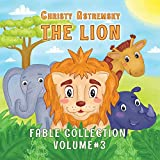 The Lion: Short fables with morals for children (The Lion Collection Book 3)