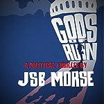 Gods of Ruin: A Political Thriller | J.S.B. Morse