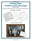 Family Maps of Franklin County, Mississippi, Deluxe Edition : With Homesteads, Roads, Waterways, Towns, Cemeteries, Railroads, and More, Boyd, Gregory A., 1420312529