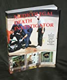 The Medicolegal Death Investigator : a systematic training program for the professional death investigator