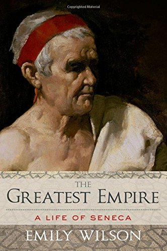 Image of The Greatest Empire: A Life of Seneca