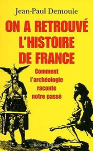 vignette de 'On a retrouvé l'histoire de France (Jean-Paul Demoule)'