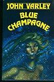 Blue Champagne, John Varley, 0913165093