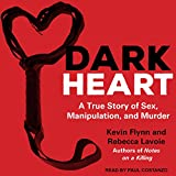 Dark Heart: A True Story of Sex, Manipulation, and Murder