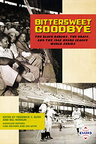 Bittersweet Goodbye: The Black Barons, the Grays, and the 1948 Negro League World Series (The SABR Digital Library Book 50)