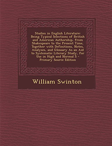 Studies in English Literature: Being Typical Selections of British and American Authorship, from Shakespeare to the Present Time, Together with ... Literary Study, for Use in High and Normal S