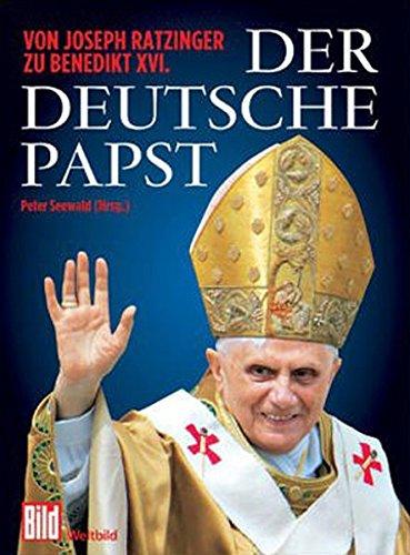 Der deutsche Papst: Von Joseph Ratzinger zu Benedikt XVI.