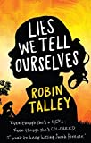 Lies We Tell Ourselves by Robin Talley (2014-10-03)
