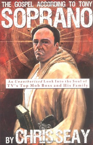 The Gospel According to Tony Soprano: An Unauthorized Look Into the Soul of TV's Top Mob Boss and His (Mob Boss Tie)