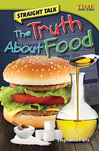 Teacher Created Materials - TIME For Kids Informational Text: Straight Talk: The Truth About Food - Grade 4 - Guided Reading Level R